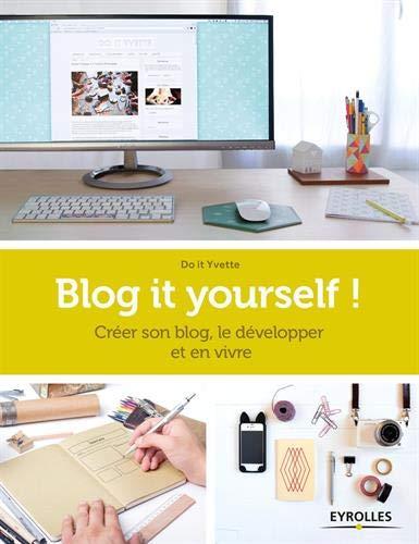 Livre Edition Eyrolles : Blog it yourself ! : Créer son blog, le développer, en vivre