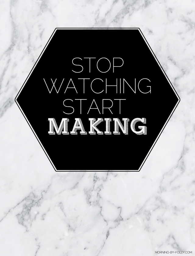 inspiring quote stop watching start making